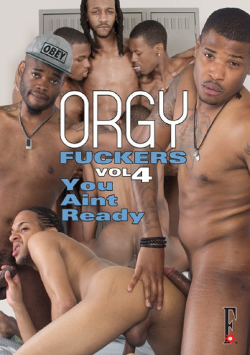 Orgy Fuckers 4 - You ain't ready